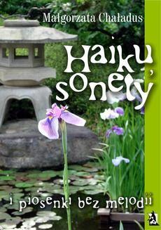 Chomikuj, pobierz ebook online Haiku, sonety i piosenki bez melodii. Małgorzata Chaładus