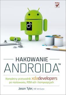 Chomikuj, ebook online Hakowanie Androida. Kompletny przewodnik XDA Developers po rootowaniu, ROM-ach i kompozycjach. Jason Tyler (Author)