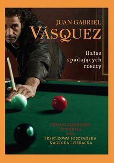 Chomikuj, ebook online Hałas spadających rzeczy. Juan Gabriel Vasquez