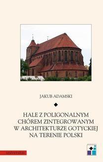 Ebook Hale z poligonalnym chórem zintegrowanym w architekturze gotyckiej na terenie Polski pdf