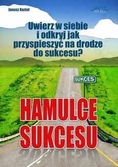Chomikuj, pobierz ebook online Hamulce sukcesu. Janusz Kozioł