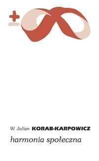 Chomikuj, pobierz ebook online Harmonia społeczna. W. Julian Korab-Karpowicz