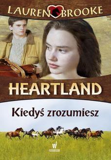 Chomikuj, ebook online Heartland (Tom 6). Kiedyś zrozumiesz. Lauren Brooke