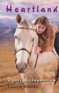 Chomikuj, ebook online Heartland Tom 9: Z każdym nowym dniem. Lauren Brooke