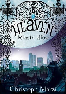 Chomikuj, ebook online Heaven. Miasto elfów. Christoph Marzi