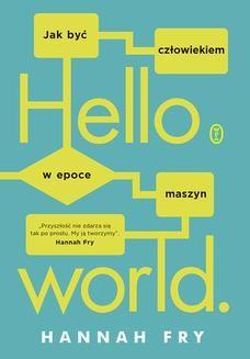 Chomikuj, ebook online Hello world. Jak być człowiekiem w epoce maszyn. Hannah Fry