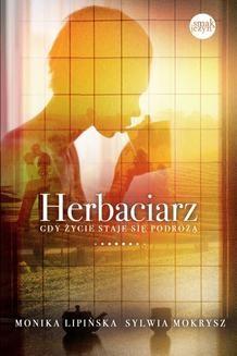 Chomikuj, ebook online Herbaciarz. Gdy życie staje się podróżą. Monika Lipińska