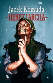 Chomikuj, ebook online Herezjarcha. Jacek Komuda