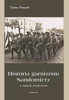 Chomikuj, ebook online Historia Garnizonu Sandomierz w latach 1918-1939. Tadeusz Banaszek