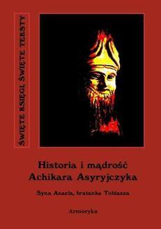 Chomikuj, ebook online Historia i mądrość Achikara Asyryjczyka (syna Anaela, bratanka Tobiasza). Anonim