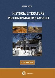 Chomikuj, ebook online Historia literatury południowoafrykańskiej literatura afrikaans (XVII-XIX WIEK). Jerzy Koch