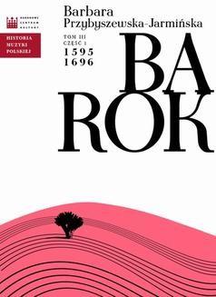 Chomikuj, ebook online Historia Muzyki Polskiej. Tom III, cz. 1: Barok 1595 – 1696. Barbara Przybyszewska-Jarmińska