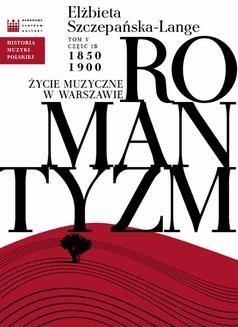 Chomikuj, ebook online Historia Muzyki Polskiej. Tom V, cz. 2b: Romantyzm. Życie muzyczne w Warszawie 1850 – 1900. Elżbieta Szczepańska-Lange