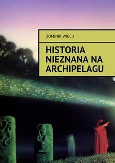 Chomikuj, ebook online Historia nieznana na Archipelagu. Dominik Wiech