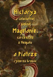 Chomikuj, ebook online Historia o szlachetnej i pięknej Magelonie, córce króla z Neapolu i o Piotrze rycerzu hrabim. Nieznany