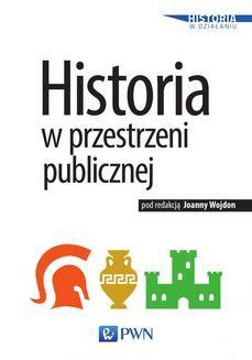 Chomikuj, ebook online Historia w przestrzeni publicznej. red. Joanna Wojdon