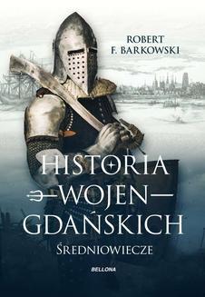 Chomikuj, ebook online Historia wojen gdańskich. Robert F. Barkowski
