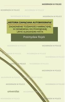 Ebook Historia zamącana autobiografią . Zagadnienie tożsamości narracyjnej w odniesieniu do powojennej liryki Aleksandra Wata pdf