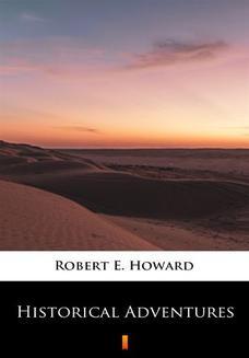 Chomikuj, ebook online Historical Adventures. Robert E. Howard