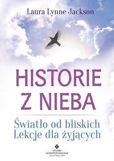 Chomikuj, pobierz ebook online Historie z nieba. Światło od bliskich. Lekcje dla żyjących.. Laura Lynne Jackson