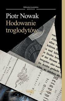 Chomikuj, pobierz ebook online Hodowanie troglodytów. Piotr Nowak