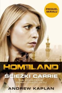 Chomikuj, ebook online Homeland. Ścieżki Carrie. Andrew Kaplan