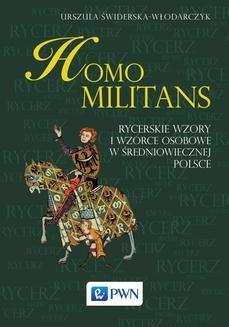 Chomikuj, ebook online Homo Militans. Rycerskie wzory i wzorce osobowe w średniowiecznej Polsce. Urszula Świderska-Włodarczyk