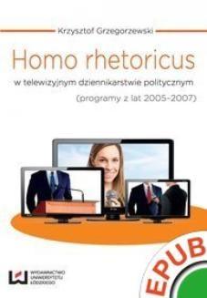 Chomikuj, ebook online Homo rhetoricus w telewizyjnym dziennikarstwie politycznym (programy z lat 2005-2007). Krzysztof Grzegorzewski