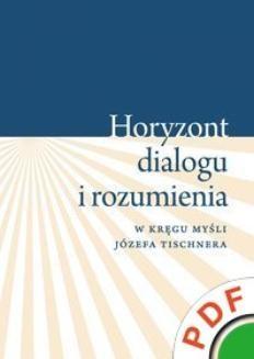 Ebook Horyzont dialogu i rozumienia. W kręgu myśli Józefa Tischnera pdf