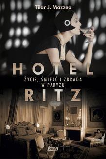 Chomikuj, ebook online Hotel Ritz. Życie, śmierć i zdrada w Paryżu. Tilar J. Mazzeo