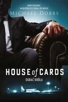 Chomikuj, ebook online House of Cards. Ograć króla. Michael Dobbs