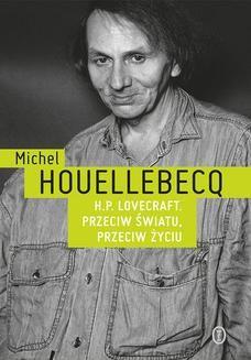 Chomikuj, pobierz ebook online H.P. Lovecraft. Przeciw światu, przeciw życiu. Michel Houellebecq