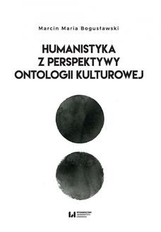 Chomikuj, ebook online Humanistyka z perspektywy ontologii kulturowej. Marcin Maria Bogusławski
