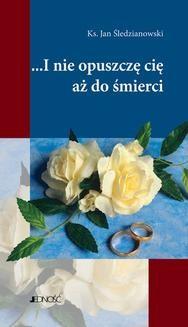 Chomikuj, ebook online …I nie opuszczę Cię aż do śmierci. Ks. Jan Śledzianowski