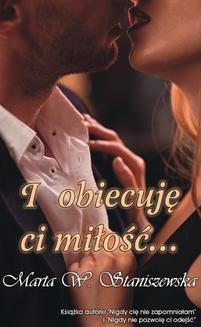 Chomikuj, pobierz ebook online I obiecuję ci miłość…. Marta W. Staniszewska