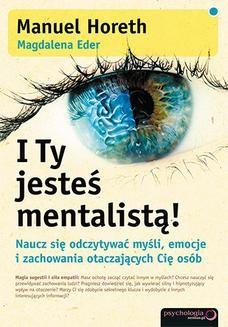 Chomikuj, pobierz ebook online I Ty jesteś mentalistą! Naucz się odczytywać myśli, emocje i zachowania otaczających Cię osób. Manuel Horeth