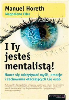 Chomikuj, ebook online I Ty jesteś mentalistą! Naucz się odczytywać myśli, emocje i zachowania otaczających Cię osób. Manuel Horeth