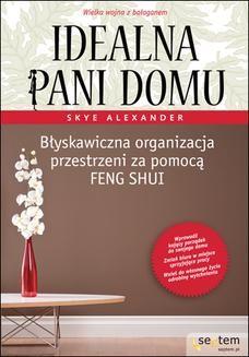 Chomikuj, ebook online Idealna pani domu. Błyskawiczna organizacja przestrzeni za pomocą feng shui. Skye Alexander