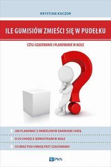 Chomikuj, ebook online Ile gumisiów zmieści się w pudełku, czyli szacowanie i planowanie w Agile. Krystian Kaczor