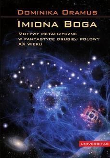 Chomikuj, ebook online Imoina Boga. Motywy metafizyczne w fantastyce drugiej połowy XX wieku. Monika Oramus