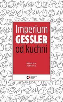 Chomikuj, ebook online Imperium Gessler od kuchni. Małgorzata Pietkiewicz