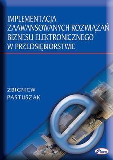Chomikuj, pobierz ebook online Implementacja zaawansowanych rozwiązań biznesu elektronicznego w przedsiębiorstwie. Zbigniew Pastuszak