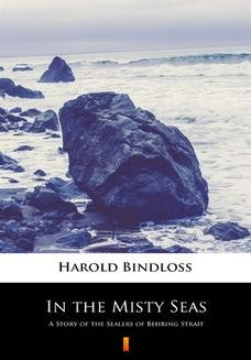 Chomikuj, ebook online In the Misty Seas. A Story of the Sealers of Behring Strait. Harold Bindloss
