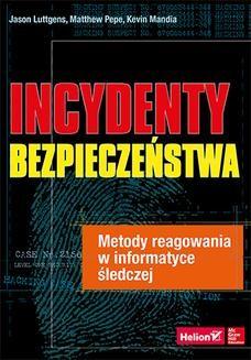 Chomikuj, ebook online Incydenty bezpieczeństwa. Metody reagowania w informatyce śledczej. Jason Luttgens