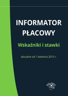 Ebook Informator płacowy. Wskaźniki i stawki aktualne od 1 kwietnia 2015 r. pdf