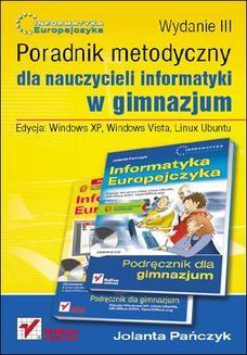 Chomikuj, pobierz ebook online Informatyka Europejczyka. Poradnik metodyczny dla nauczycieli informatyki w gimnazjum. Edycja: Windows XP, Windows Vista, Linux Ubuntu. Wydanie III. Jolanta Pańczyk