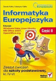 Chomikuj, ebook online Informatyka Europejczyka. Zeszyt ćwiczeń dla szkoły podstawowej, kl. IV – VI. Edycja: Windows Vista, Linux Ubuntu, MS Office 2007, OpenOffice.org. Część II. Danuta Kiałka