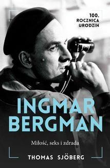 Chomikuj, pobierz ebook online Ingmar Bergman. Miłość, Seks I Zdrada. Thomas Sjoberg