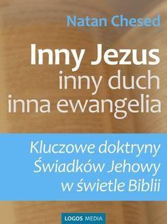 Ebook Inny Jezus, inny duch, inna ewangelia. Kluczowe doktryny Świadków Jehowy w świetle Biblii pdf