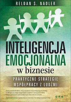 Chomikuj, ebook online Inteligencja emocjonalna w biznesie. Praktyczne strategie współpracy z ludźmi. Reldan S. Nadler